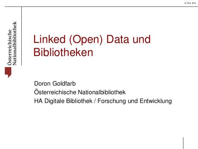 15 Mai 2013Linked (Open) Data undBibliothekenDoron GoldfarbÖsterreichische NationalbibliothekHA Digitale Bibliothek / Fors...