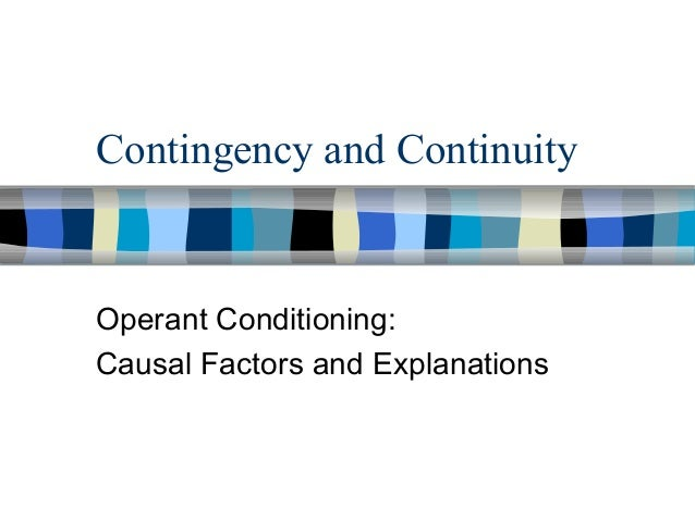 Operant Conditioning: Causal Factors and Explanations Contingency and Continuity
