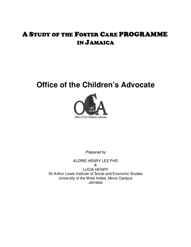 A STUDY OF THE FOSTER CARE PROGRAMME                IN JAMAICA   Office of the Children's Advocate                        ...
