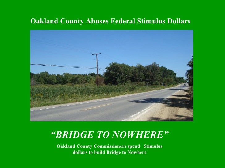 "Oakland County Abuses Federal Stimulus Dollars "" BRIDGE TO NOWHERE""  Oakland County Commissioners spend  Stimulus dollars ..."
