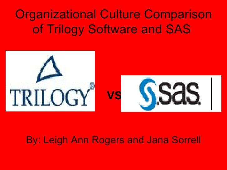 Organizational Culture Comparison of Trilogy Software and SAS  <ul><li>By: Leigh Ann Rogers and Jana Sorrell </li></ul>VS