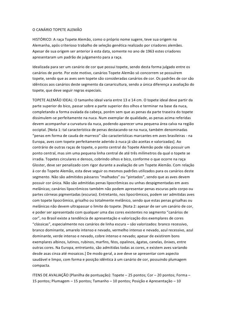O CANÁRIO TOPETE ALEMÃO<br />HISTÓRICO: A raça Topete Alemão, como o próprio nome sugere, teve sua origem na Alemanha, apó...