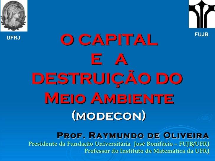 Prof.  Raymundo de Oliveira Presidente da Fundação Universitária  José Bonifácio – FUJB/UFRJ Professor do Instituto de Mat...