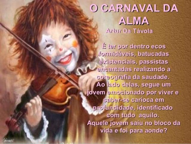 O CARNAVAL DAO CARNAVAL DA ALMAALMA Artur Da TávolaArtur Da Távola É ter por dentro ecosÉ ter por dentro ecos formidáveis,...
