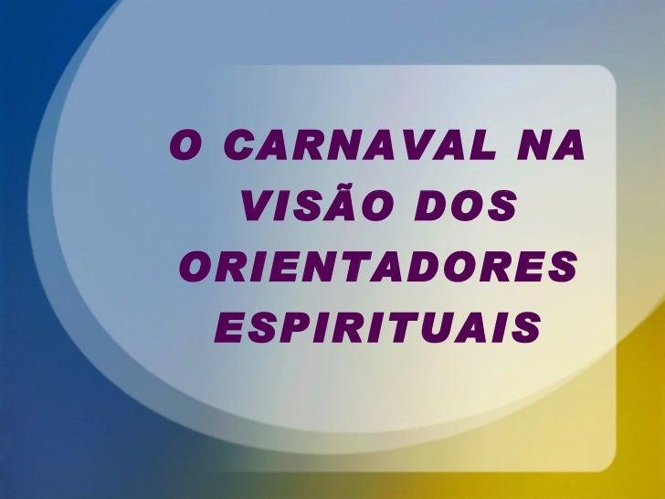 O CARNAVAL NA VISÃO DOS ORIENTADORES ESPIRITUAIS
