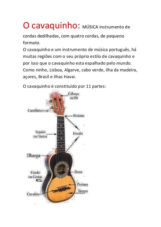 O cavaquinho: MÚSICA instrumento decordas dedilhadas, com quatro cordas, de pequenoformato.O cavaquinho e um instrumento d...