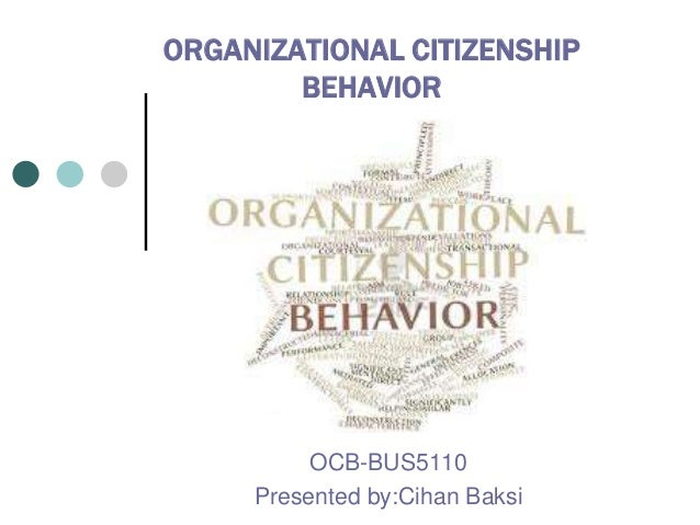 organizational citizenship behaviors essay Purpose: organizational citizenship behavior (ocb) is defined as individual's behavior that is discretionary, not directly or explicitly recognized by the formal reward system, and it promotes the efficient and effective.