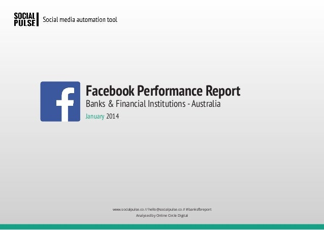 Facebook Performance Report Banks & Financial Institutions - Australia January 2014  www.socialpulse.co // hello@socialpul...