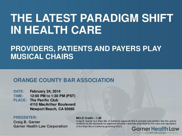 Craig B. Garner Garner Health Law Corporation  The Latest Paradigm Shift In Health Care  THE LATEST PARADIGM SHIFT IN HEAL...