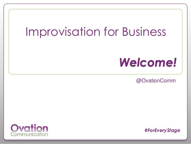 # #ForEveryStage Welcome! @OvationComm Improvisation for Business
