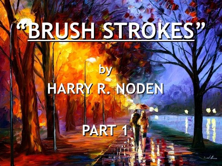 """ BRUSH STROKES "" by HARRY R. NODEN PART 1"