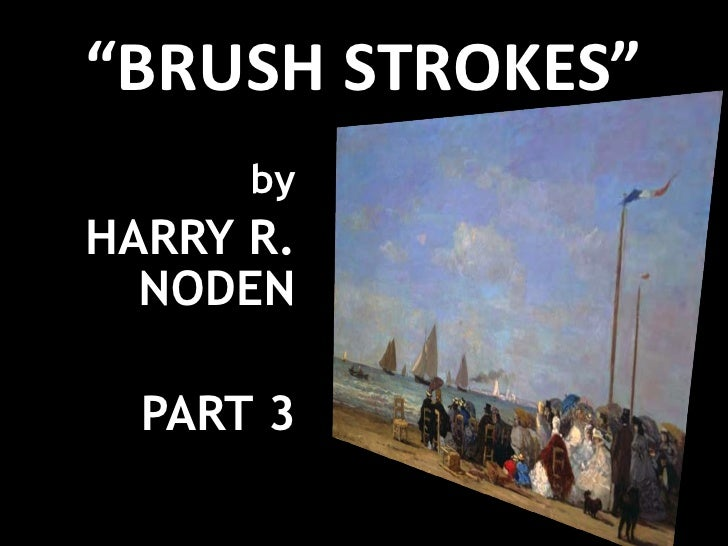 """ BRUSH STROKES"" by HARRY R. NODEN PART 3"