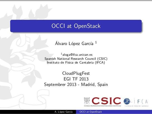 OCCI at OpenStack Álvaro López García 1 1aloga@ifca.unican.es Spanish National Research Council (CSIC) Instituto de Física...