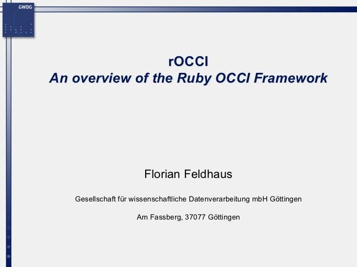 rOCCIAn overview of the Ruby OCCI Framework                       Florian Feldhaus   Gesellschaft für wissenschaftliche Da...