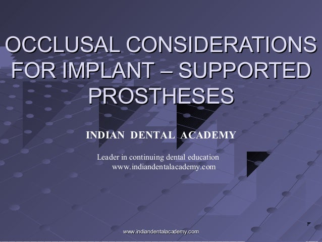 OCCLUSAL CONSIDERATIONSOCCLUSAL CONSIDERATIONS FOR IMPLANT – SUPPORTEDFOR IMPLANT – SUPPORTED PROSTHESESPROSTHESES INDIAN ...