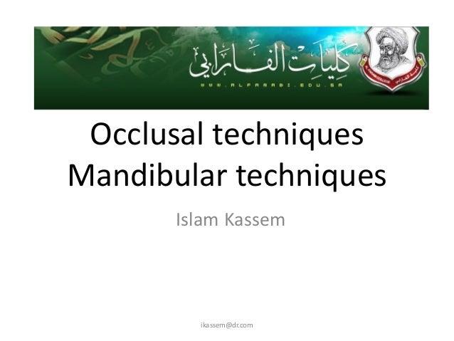 Occlusal techniquesMandibular techniques       Islam Kassem         ikassem@dr.com