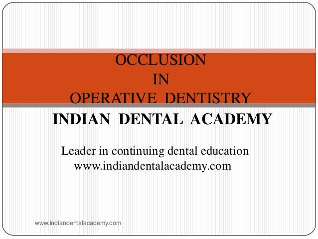 OCCLUSION IN OPERATIVE DENTISTRY INDIAN DENTAL ACADEMY Leader in continuing dental education www.indiandentalacademy.com w...