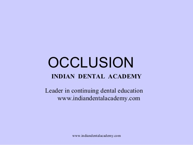 OCCLUSION INDIAN DENTAL ACADEMY Leader in continuing dental education www.indiandentalacademy.com www.indiandentalacademy....