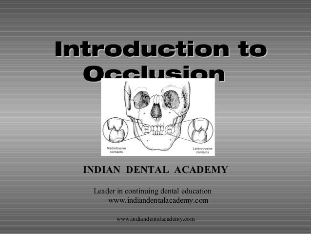 Introduction toIntroduction to OcclusionOcclusion INDIAN DENTAL ACADEMY Leader in continuing dental education www.indiande...