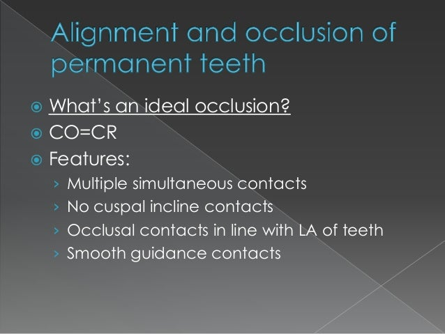 normal occlusion and its characteristics Proper occlusion is an essential factor in oral health, and dental  without  replacing the missing tooth, teeth tend to move and tip out of normal occlusion   considering the psychological characteristics of self-esteem, body.