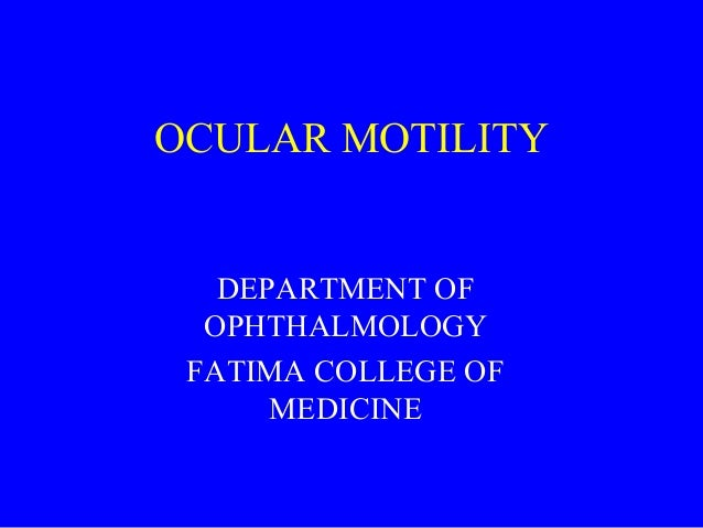 OCULAR MOTILITY DEPARTMENT OF OPHTHALMOLOGY FATIMA COLLEGE OF MEDICINE