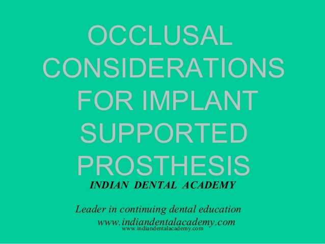 OCCLUSAL CONSIDERATIONS FOR IMPLANT SUPPORTED PROSTHESIS INDIAN DENTAL ACADEMY Leader in continuing dental education www.i...