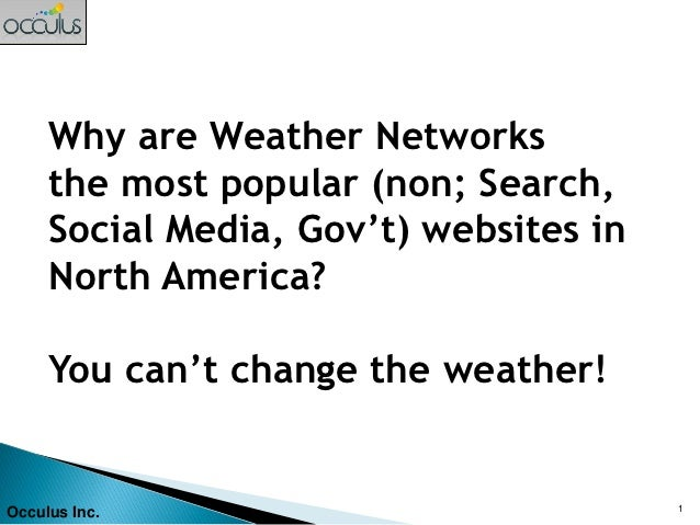 Why are Weather Networks     the most popular (non; Search,     Social Media, Gov't) websites in     North America?     Yo...