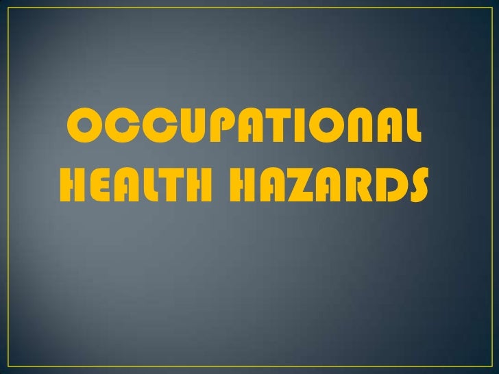 OCCUPATIONAL HEALTH<br />OCCUPATIONAL HEALTH HAZARDS<br />