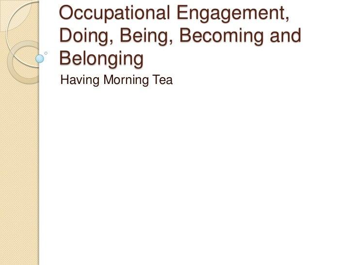 Occupational Engagement,Doing, Being, Becoming andBelongingHaving Morning Tea