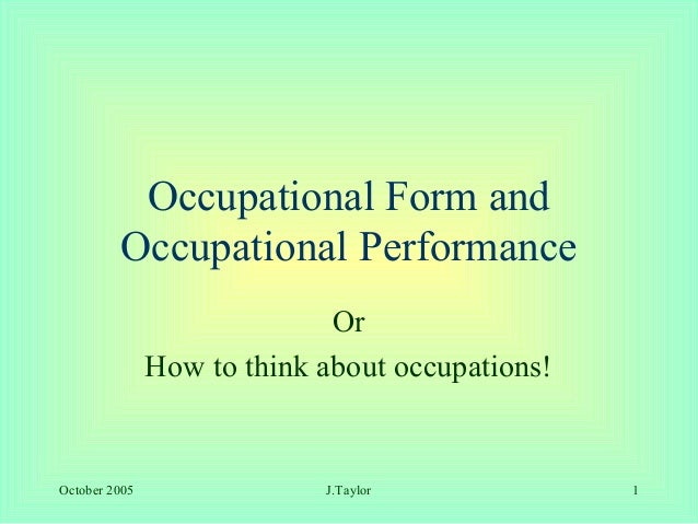 Occupational Form and         Occupational Performance                             Or               How to think about occ...