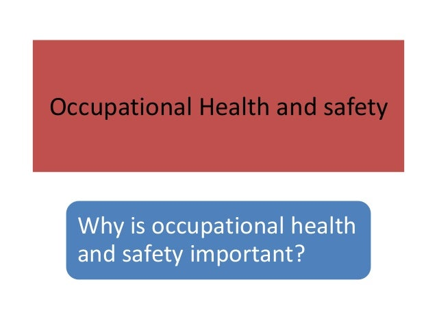 Occupational Health and safety  Why is occupational health and safety important?