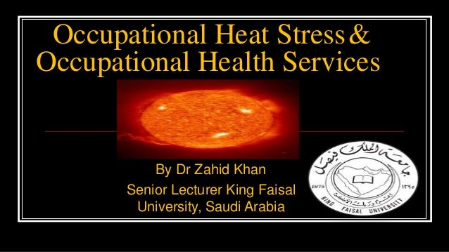Occupational Heat Stress& Occupational Health Services  By Dr Zahid Khan Senior Lecturer King Faisal University, Saudi Ara...