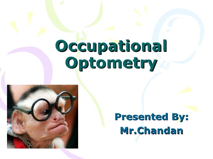 Occupational Optometry Presented By: Mr.Chandan
