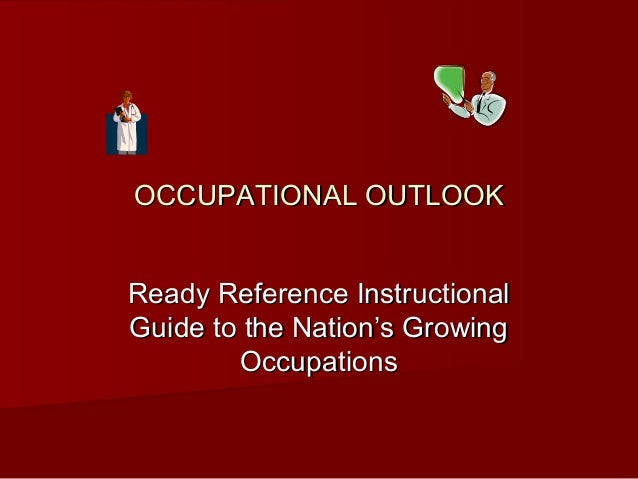 OCCUPATIONAL OUTLOOK Ready Reference Instructional Guide to the Nation's Growing Occupations