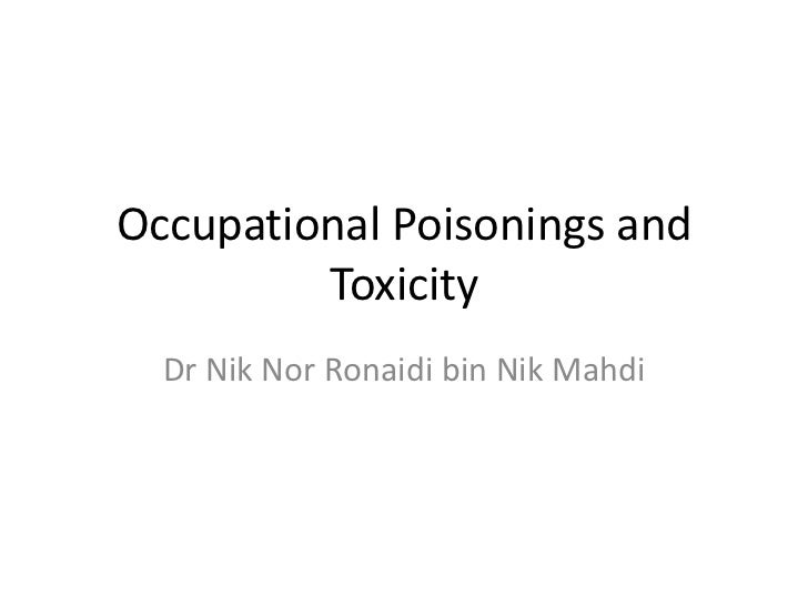 Occupational Poisonings and         Toxicity  Dr Nik Nor Ronaidi bin Nik Mahdi