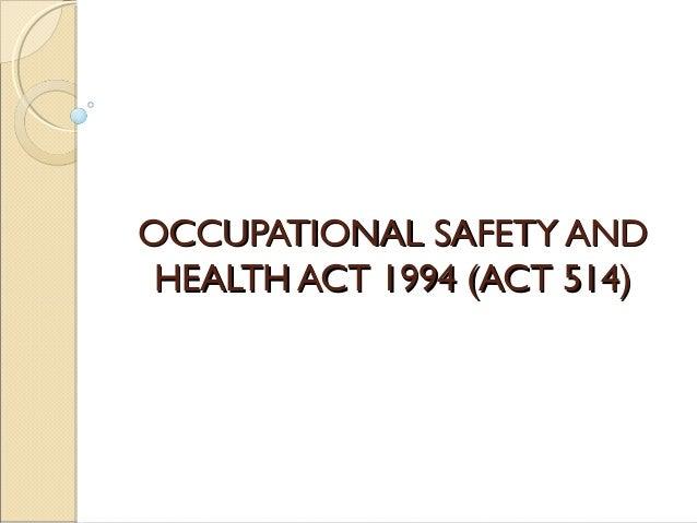 OCCUPATIONAL SAFETY ANDOCCUPATIONAL SAFETY ANDHEALTH ACT 1994 (ACT 514)HEALTH ACT 1994 (ACT 514)