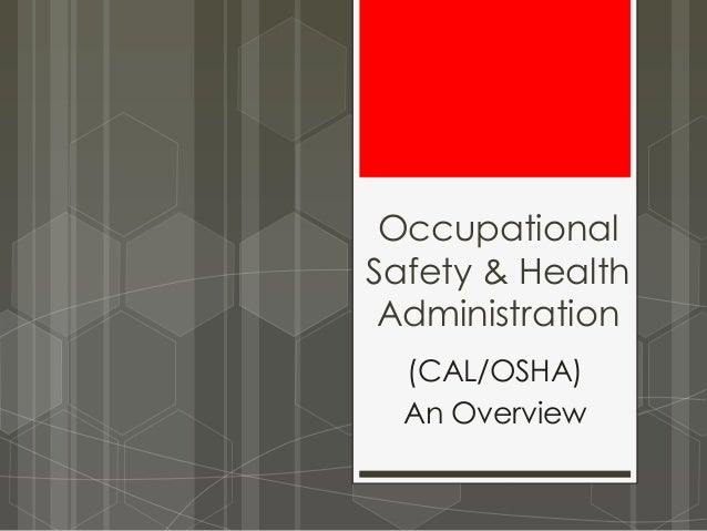 OccupationalSafety & Health Administration  (CAL/OSHA)  An Overview