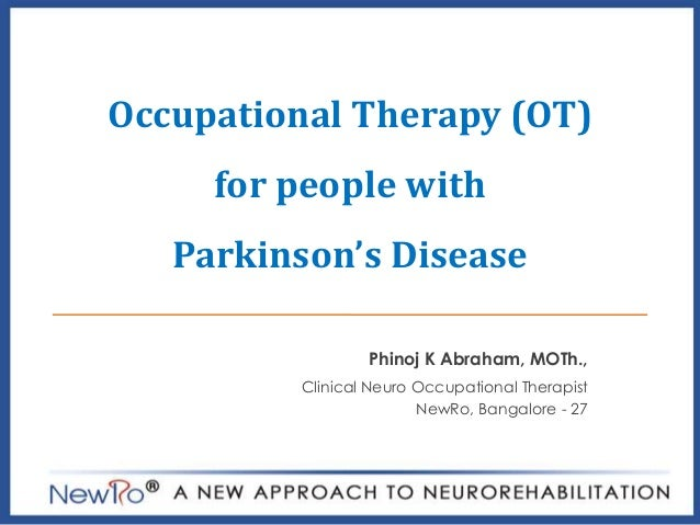 Occupational Therapy (OT) for people with Parkinson's Disease Phinoj K Abraham, MOTh., Clinical Neuro Occupational Therapi...