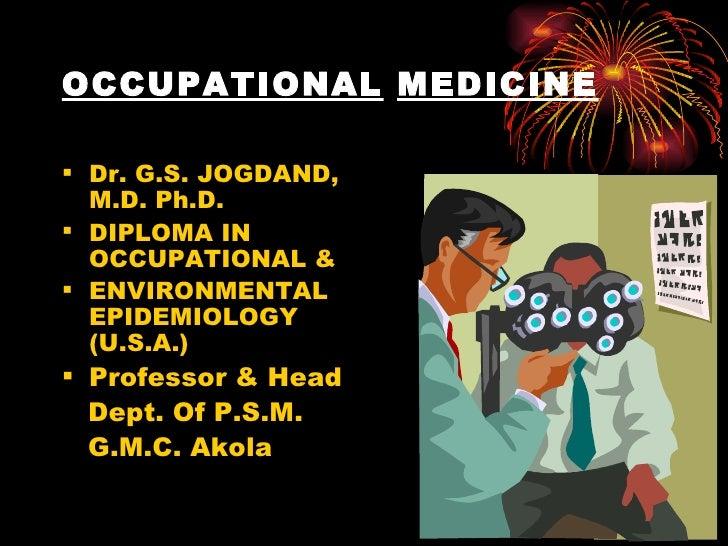 OCCUPATIONAL   MEDICINE <ul><li>Dr. G.S. JOGDAND, M.D. Ph.D. </li></ul><ul><li>DIPLOMA IN OCCUPATIONAL &  </li></ul><ul><l...