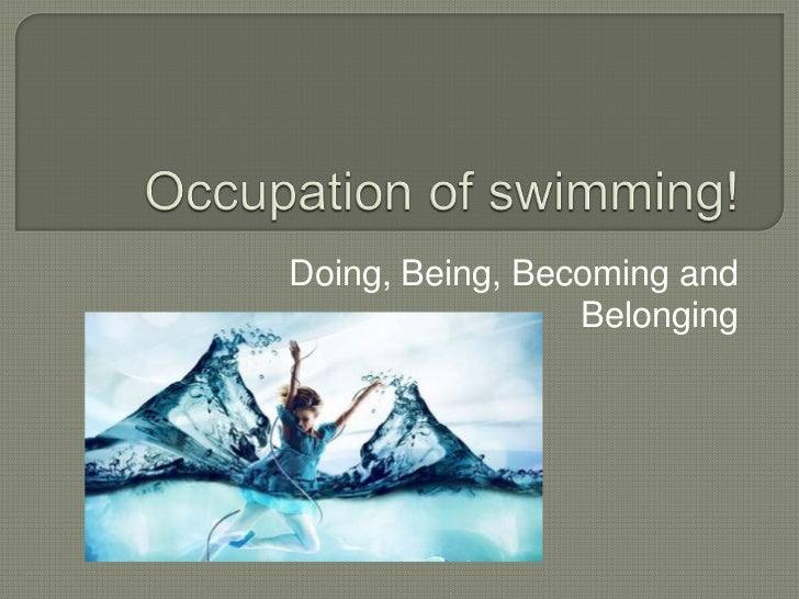 Occupation of swimming!