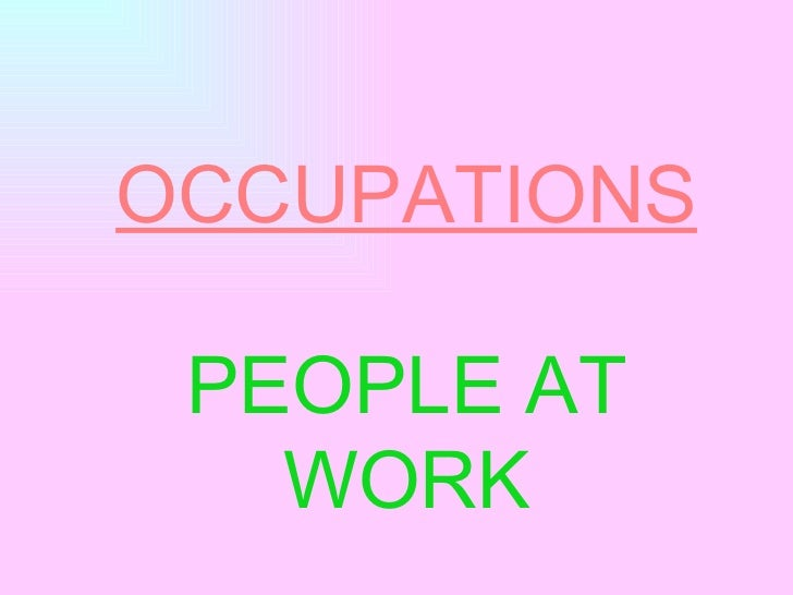 OCCUPATIONS PEOPLE AT WORK