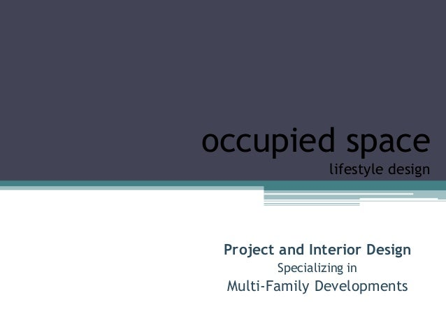 occupied space                 lifestyle design Project and Interior Design        Specializing in Multi-Family Developments