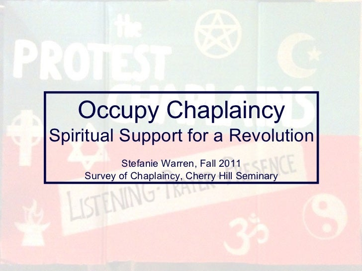 Occupy Chaplaincy Spiritual Support for a Revolution Stefanie Warren, Fall 2011 Survey of Chaplaincy, Cherry Hill Seminary