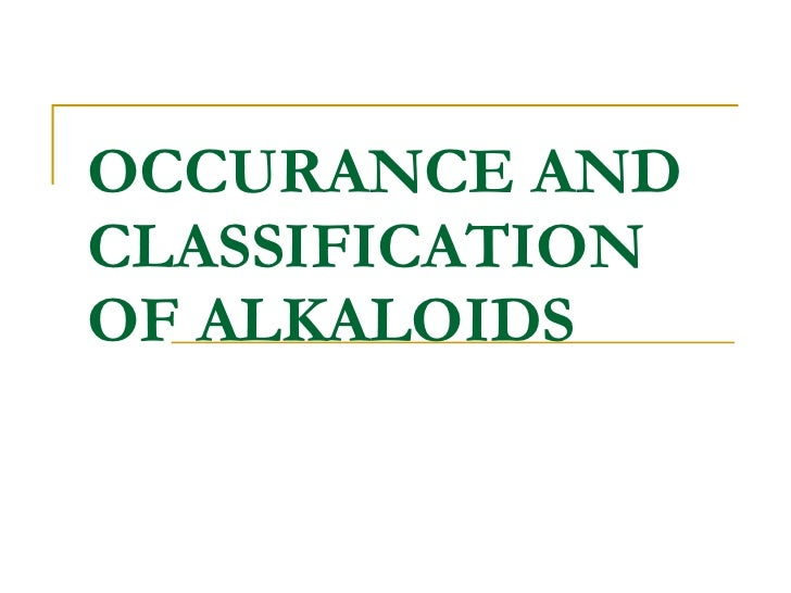 OCCURANCE AND CLASSIFICATION OF ALKALOIDS