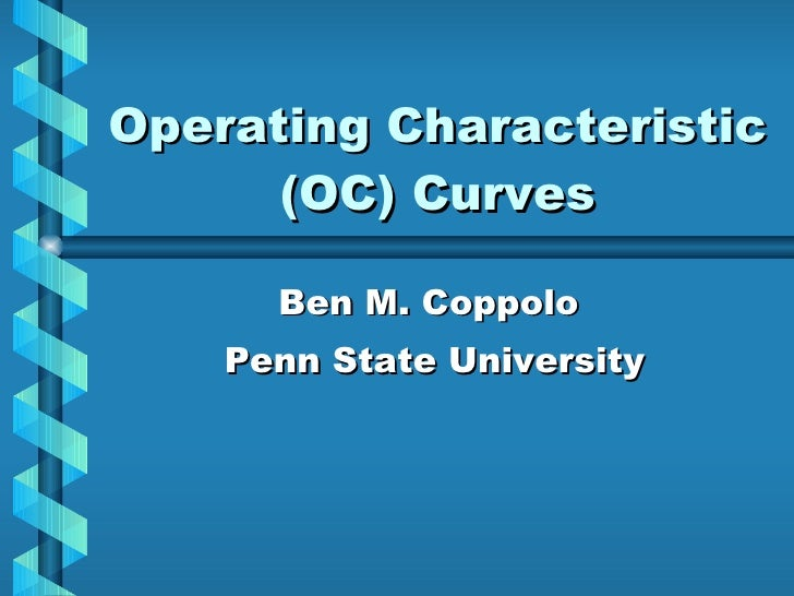 Operating Characteristic (OC) Curves Ben M. Coppolo  Penn State University