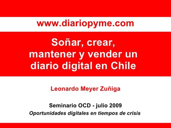 www.diariopyme.com       Soñar, crear, mantener y vender un diario digital en Chile          Leonardo Meyer Zuñiga        ...