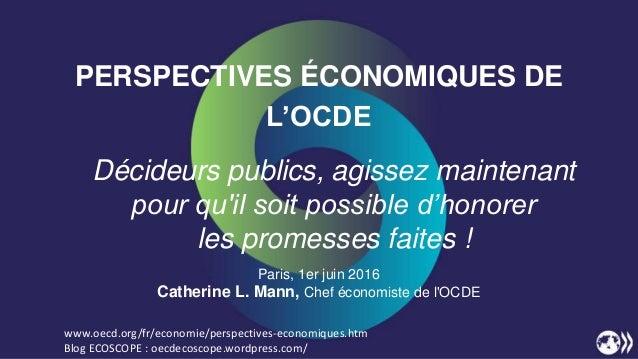 PERSPECTIVES ÉCONOMIQUES DE L'OCDE Décideurs publics, agissez maintenant pour qu'il soit possible d'honorer les promesses ...