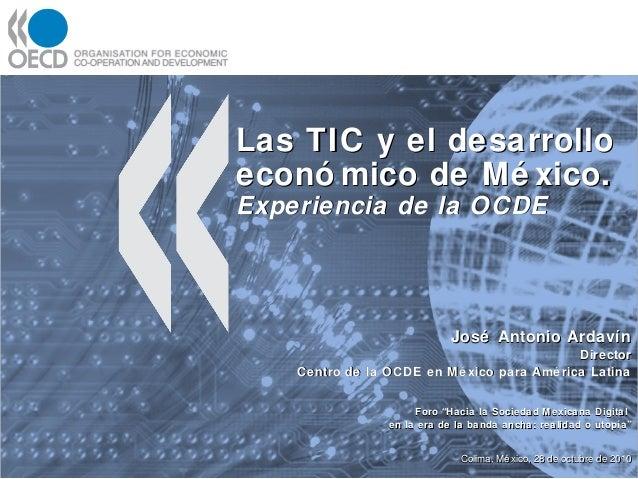 Las TIC y el desarrolloLas TIC y el desarrollo econó mico de Mé xico.econó mico de Mé xico. Experiencia de la OCDEExperien...