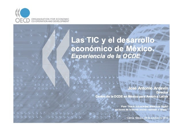 Las TIC y el desarrolloLas TIC y el desarrollo económico de México.económico de México. Experiencia de la OCDEExperiencia ...