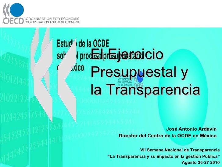 José Antonio Ardavín  Director del Centro de la OCDE en México  <ul><ul><ul><li>VII Semana Nacional de Transparencia </li>...